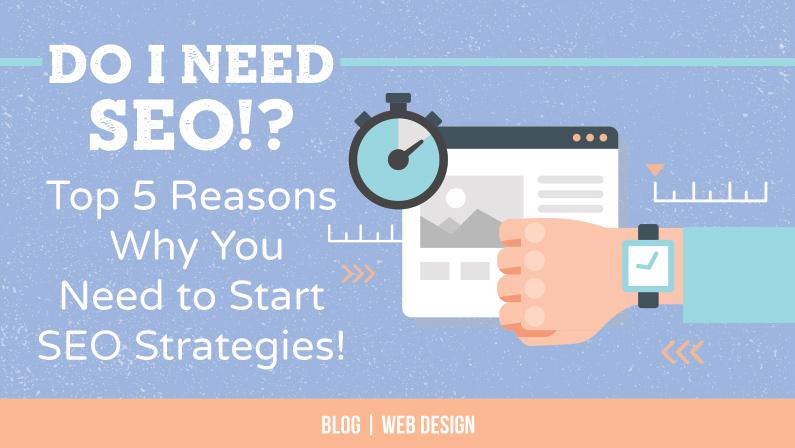 Do I need SEO? Top 5 Reasons You Need to Start SEO Now!